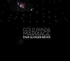Gold Panda / Marriage (Star Slinger Remix)