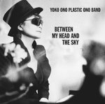 Yoko Ono Plastic Ono Band / Between My Head And The Sky