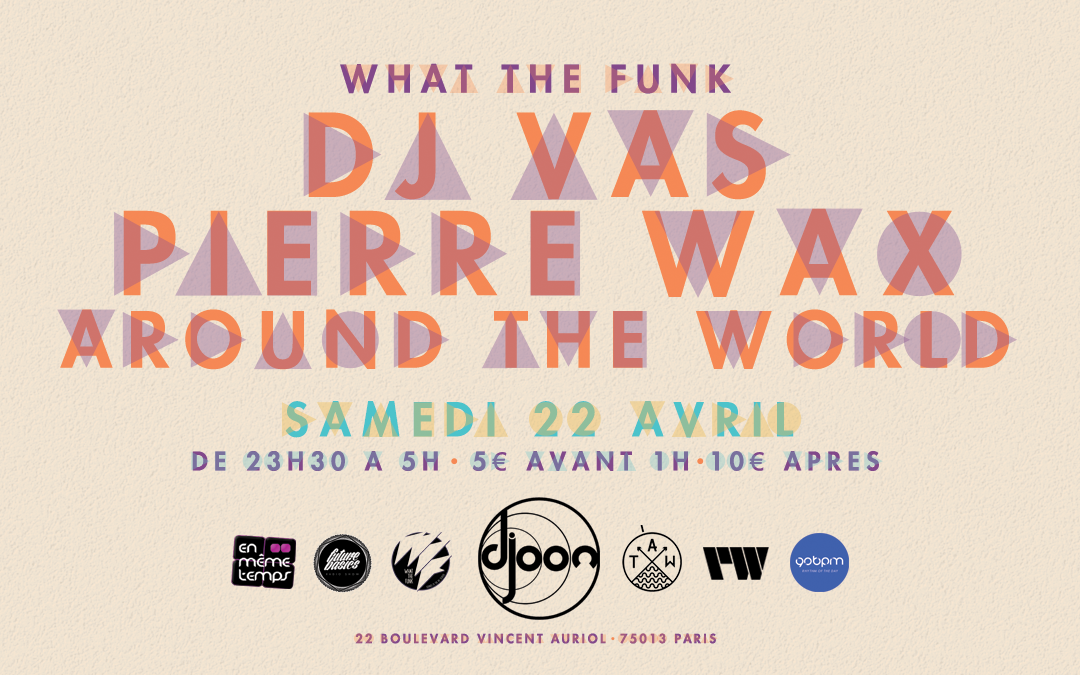 WHAT THE FUNK : DJ VAS X PIERRE WAX X AROUND THE WORLD