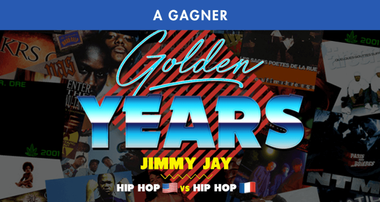 GOLDEN YEARS AVEC JIMMY JAY SPÉCIALE HIP HOP US VS HIP HOP FR