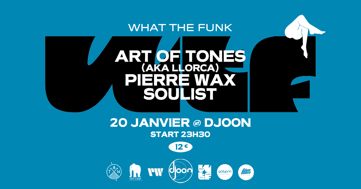 WHAT THE FUNK : ART OF TONES (AKA LLORCA) X SOULIST X PIERRE WAX