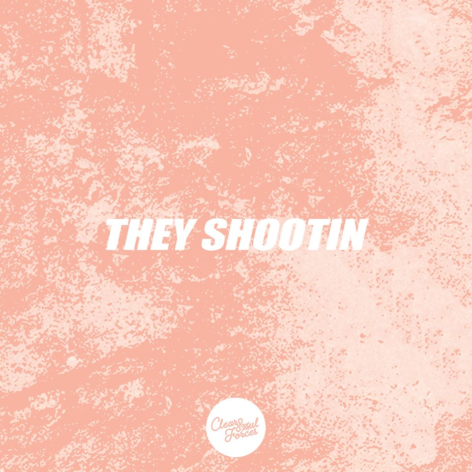 « THEY SHOOTIN » DE CLEAR SOUL FORCES : SHOOTÉ, JOUE ENCORE